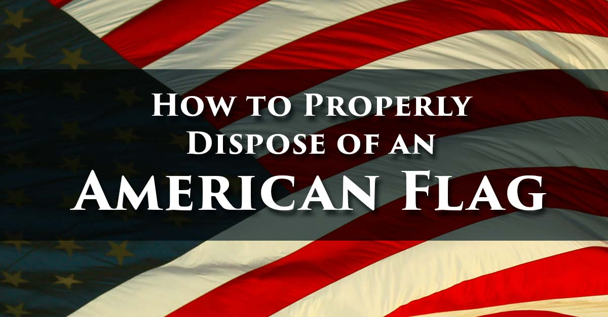 how to properly dispose of an american flag homewood